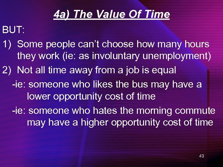 4 a) The Value Of Time BUT: 1) Some people can't choose how many