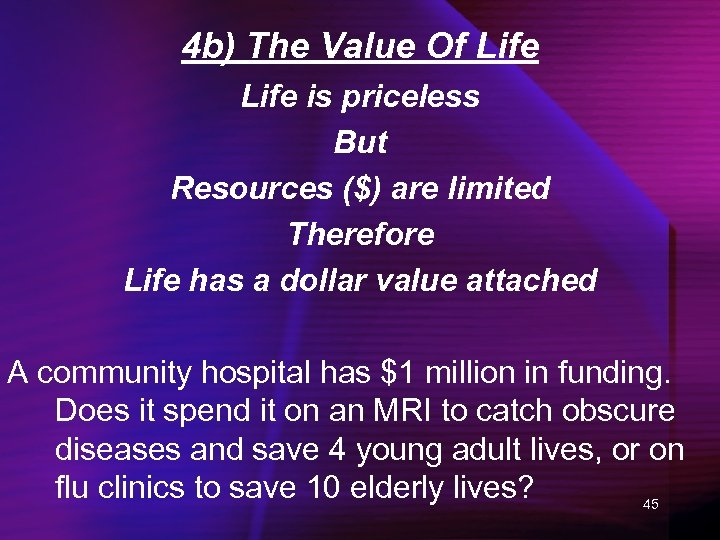 4 b) The Value Of Life is priceless But Resources ($) are limited Therefore