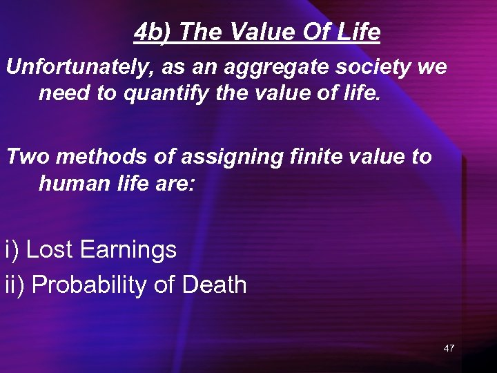4 b) The Value Of Life Unfortunately, as an aggregate society we need to