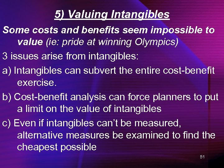 5) Valuing Intangibles Some costs and benefits seem impossible to value (ie: pride at