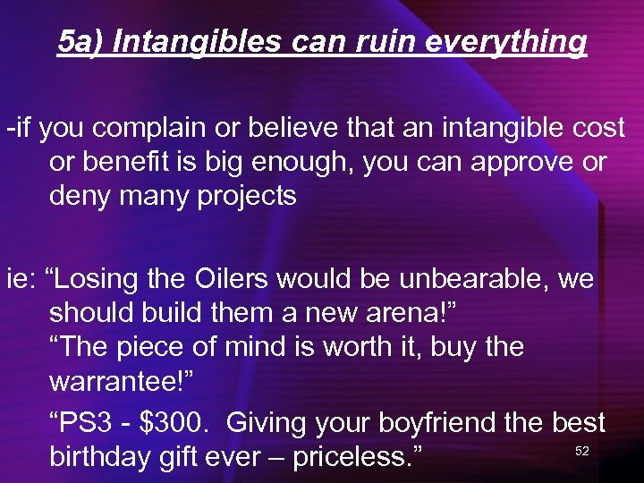 5 a) Intangibles can ruin everything -if you complain or believe that an intangible