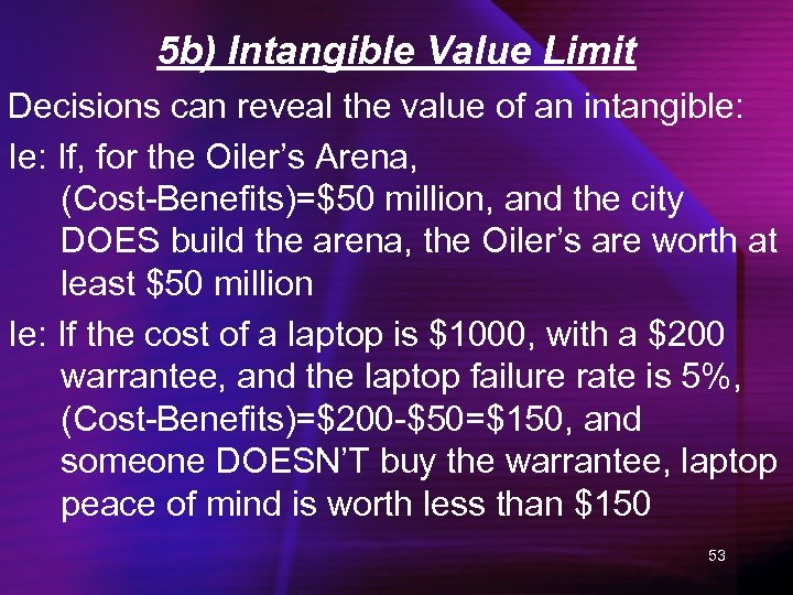 5 b) Intangible Value Limit Decisions can reveal the value of an intangible: If,