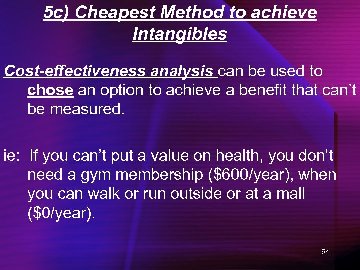 5 c) Cheapest Method to achieve Intangibles Cost-effectiveness analysis can be used to chose