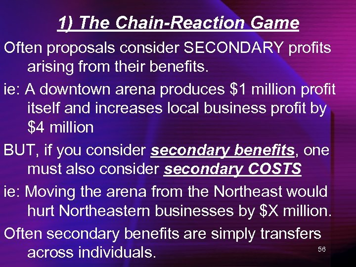 1) The Chain-Reaction Game Often proposals consider SECONDARY profits arising from their benefits. ie: