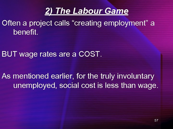 "2) The Labour Game Often a project calls ""creating employment"" a benefit. BUT wage"
