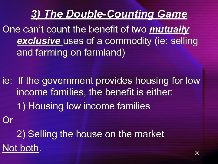 3) The Double-Counting Game One can't count the benefit of two mutually exclusive uses