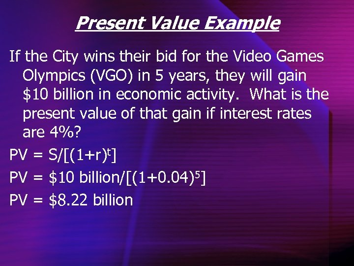 Present Value Example If the City wins their bid for the Video Games Olympics