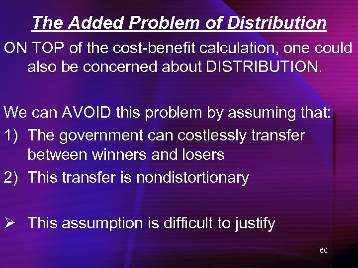 The Added Problem of Distribution ON TOP of the cost-benefit calculation, one could also