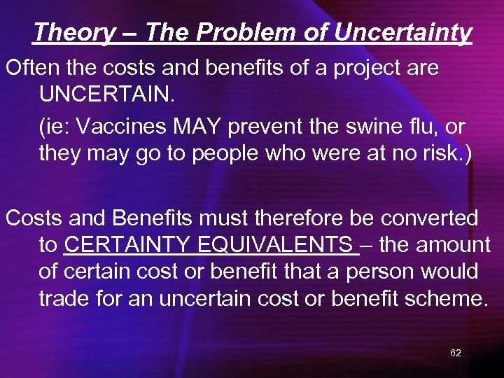 Theory – The Problem of Uncertainty Often the costs and benefits of a project