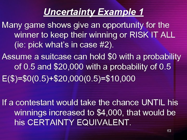 Uncertainty Example 1 Many game shows give an opportunity for the winner to keep