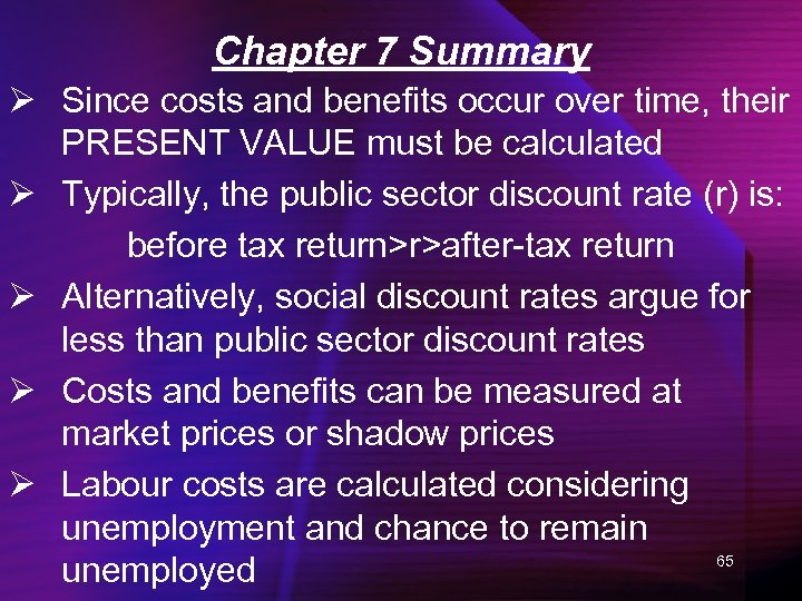 Chapter 7 Summary Ø Since costs and benefits occur over time, their PRESENT VALUE