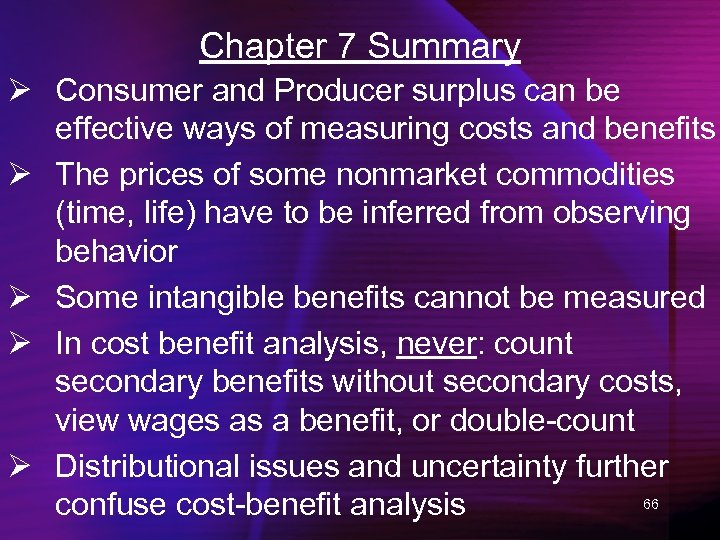 Chapter 7 Summary Ø Consumer and Producer surplus can be effective ways of measuring