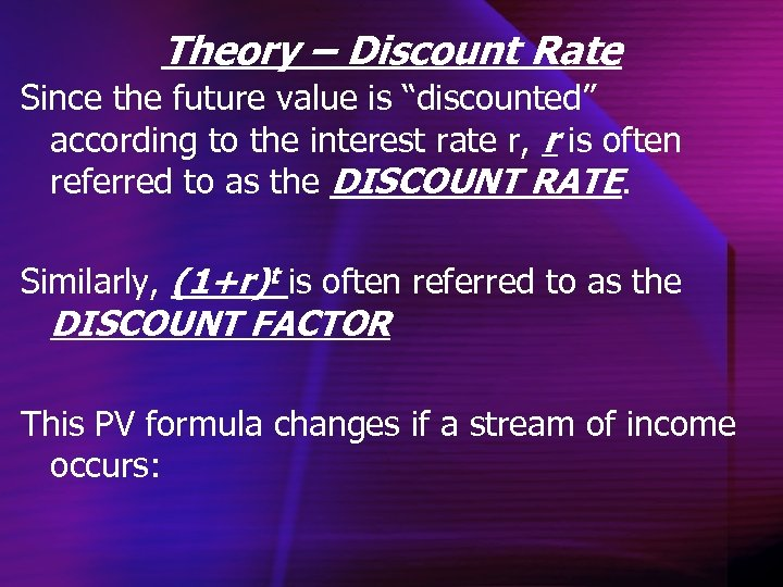 "Theory – Discount Rate Since the future value is ""discounted"" according to the interest"