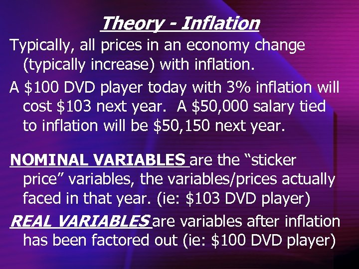 Theory - Inflation Typically, all prices in an economy change (typically increase) with inflation.