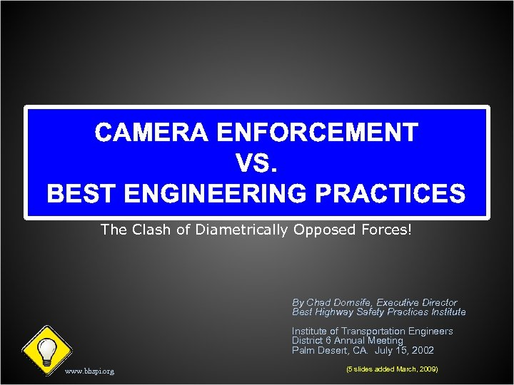 CAMERA ENFORCEMENT VS. BEST ENGINEERING PRACTICES The Clash of Diametrically Opposed Forces! By Chad