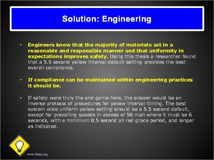 Solution: Engineering • Engineers know that the majority of motorists act in a reasonable