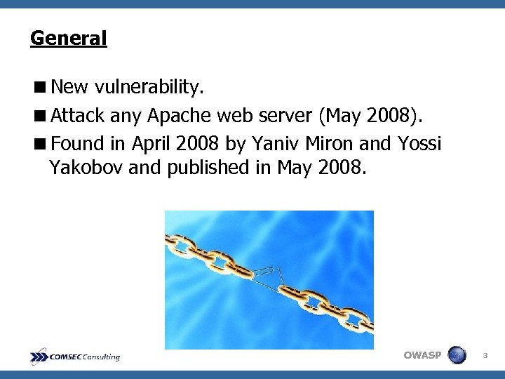 General <New vulnerability. <Attack any Apache web server (May 2008). <Found in April 2008
