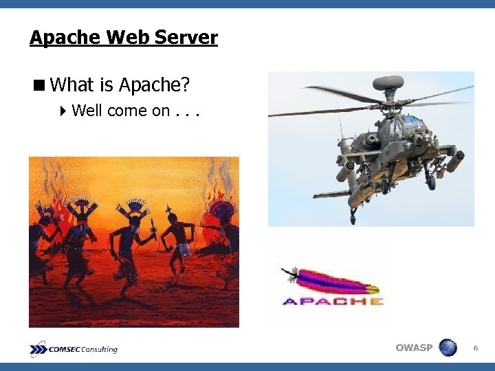 Apache Web Server <What is Apache? 4 Well come on. . . OWASP 6