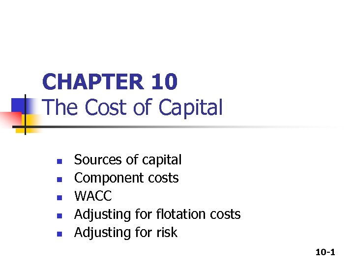 CHAPTER 10 The Cost of Capital n n n Sources of capital Component costs