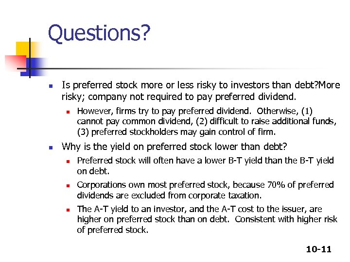 Questions? n Is preferred stock more or less risky to investors than debt? More