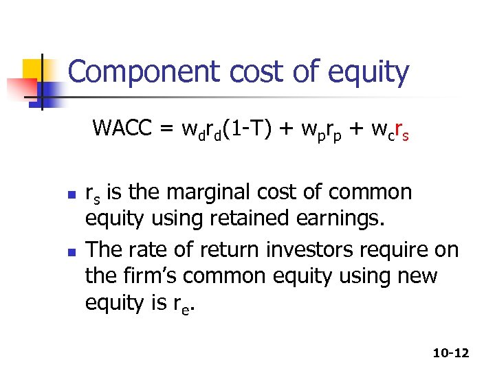 Component cost of equity WACC = wdrd(1 -T) + wprp + wcrs n n