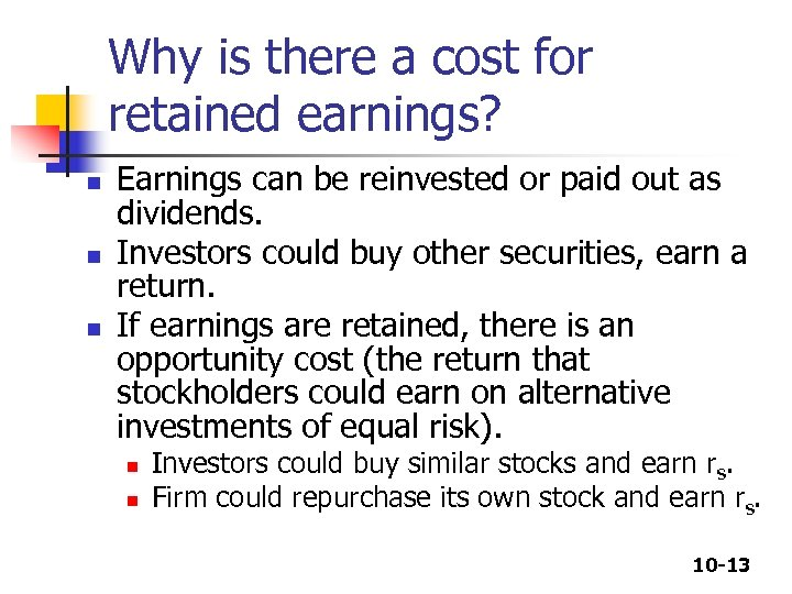 Why is there a cost for retained earnings? n n n Earnings can be