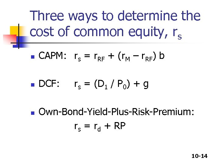 Three ways to determine the cost of common equity, rs n CAPM: rs =