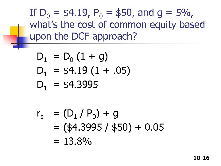If D 0 = $4. 19, P 0 = $50, and g = 5%,