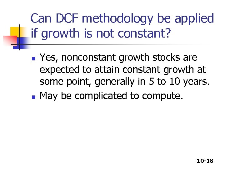 Can DCF methodology be applied if growth is not constant? n n Yes, nonconstant