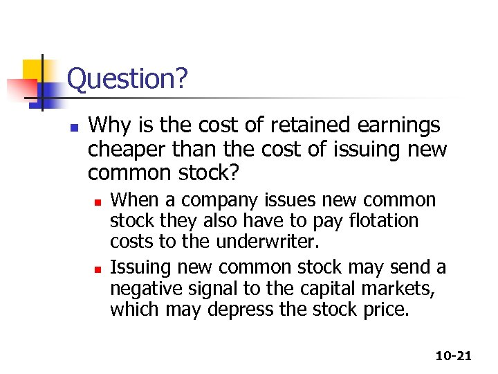 Question? n Why is the cost of retained earnings cheaper than the cost of
