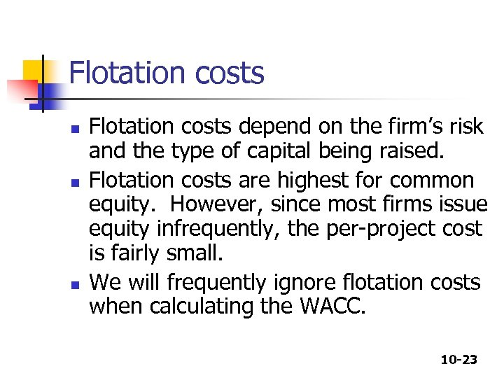 Flotation costs n n n Flotation costs depend on the firm's risk and the