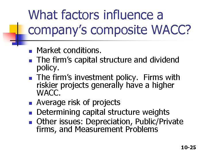 What factors influence a company's composite WACC? n n n Market conditions. The firm's