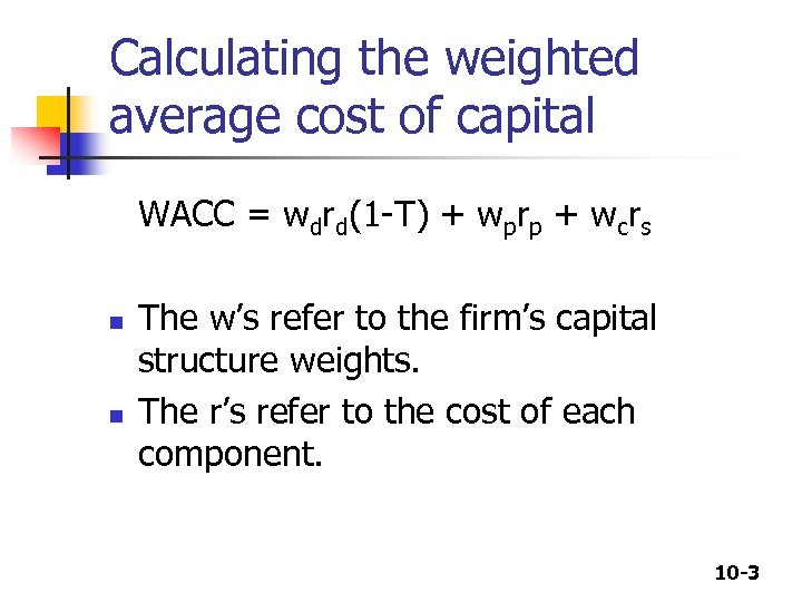 Calculating the weighted average cost of capital WACC = wdrd(1 -T) + wprp +