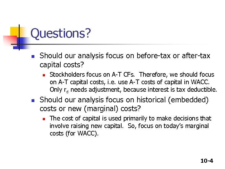 Questions? n Should our analysis focus on before-tax or after-tax capital costs? n n