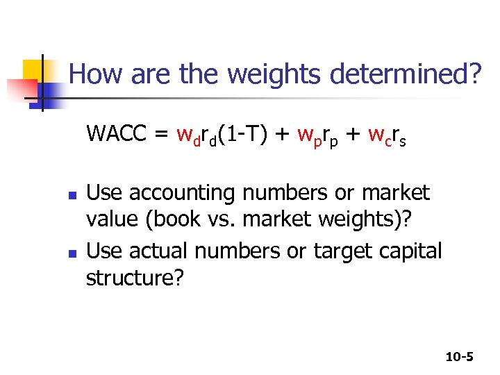 How are the weights determined? WACC = wdrd(1 -T) + wprp + wcrs n