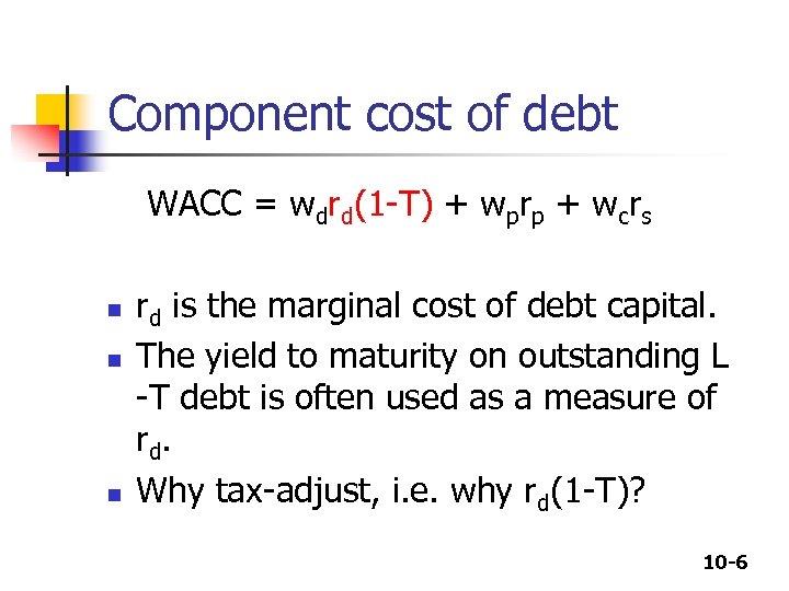 Component cost of debt WACC = wdrd(1 -T) + wprp + wcrs n n