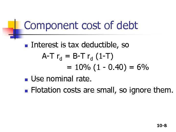 Component cost of debt n n n Interest is tax deductible, so A-T rd