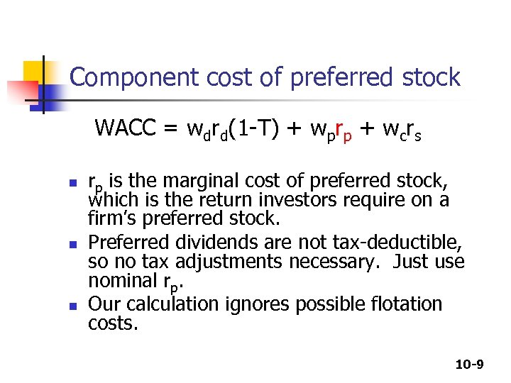 Component cost of preferred stock WACC = wdrd(1 -T) + wprp + wcrs n