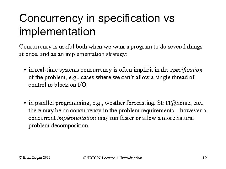 Concurrency in specification vs implementation Concurrency is useful both when we want a program
