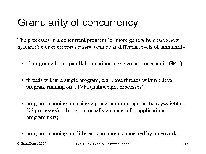 Granularity of concurrency The processes in a concurrent program (or more generally, concurrent application