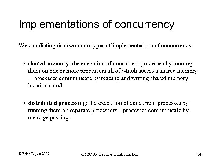 Implementations of concurrency We can distinguish two main types of implementations of concurrency: •