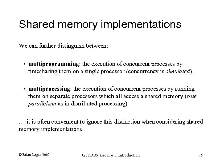 Shared memory implementations We can further distinguish between: • multiprogramming: the execution of concurrent