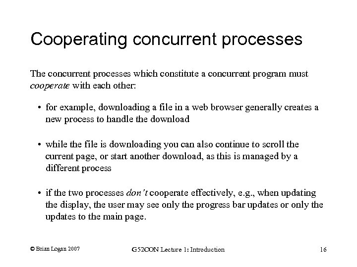 Cooperating concurrent processes The concurrent processes which constitute a concurrent program must cooperate with