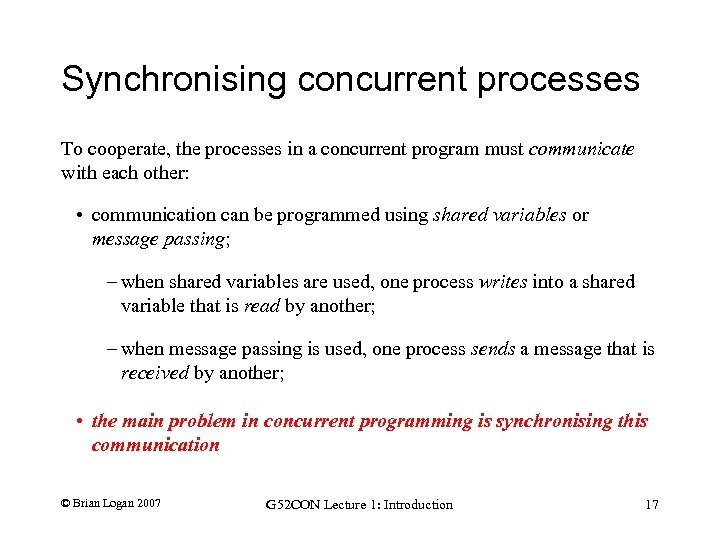 Synchronising concurrent processes To cooperate, the processes in a concurrent program must communicate with