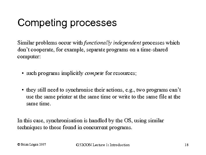 Competing processes Similar problems occur with functionally independent processes which don't cooperate, for example,
