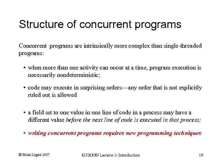 Structure of concurrent programs Concurrent programs are intrinsically more complex than single-threaded programs: •