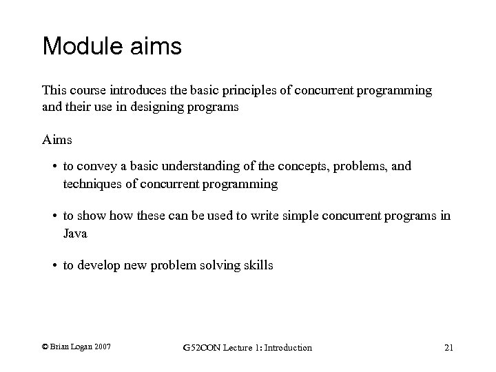 Module aims This course introduces the basic principles of concurrent programming and their use