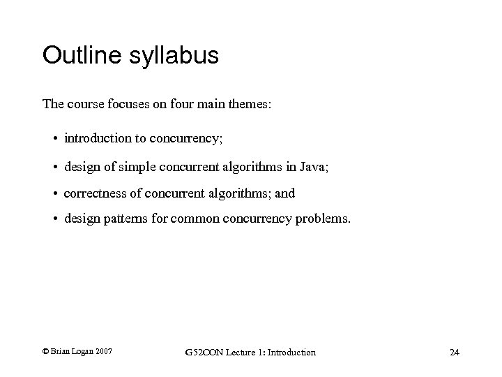 Outline syllabus The course focuses on four main themes: • introduction to concurrency; •