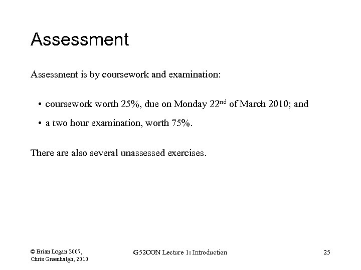 Assessment is by coursework and examination: • coursework worth 25%, due on Monday 22