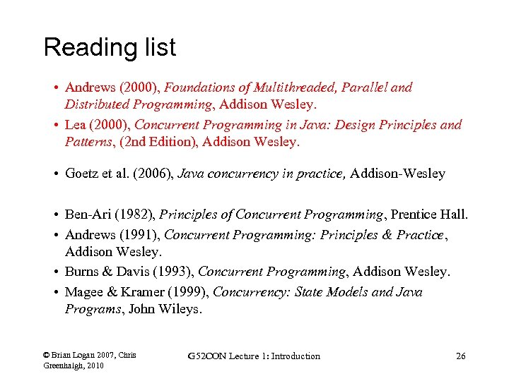 Reading list • Andrews (2000), Foundations of Multithreaded, Parallel and Distributed Programming, Addison Wesley.